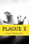 Plague Z: The Complete Collection - Luke Shephard