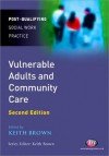 Vulnerable Adults And Community Care (Post Qualifying Social Work Practice S.) - Keith Brown