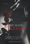 Love Slave: Passion (Love Slave, #1) - Dom Exel, Caitlin Plum, Shannon, Harley Easton, Torrance Sené, Fiona Shaw, Clara Young, Erica Vance, CM Peters