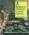 Religion in Twentieth Century America - Randall Balmer