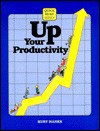 Up Your Productivity - Kurt Hanks