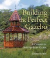 Building The Perfect Gazebo: A Complete Step-by-Step Guide - David Schiff
