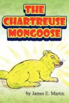 The Chartreuse Mongoose: Another Grandpa Ed's Bedtime Storybook - James E. Martin