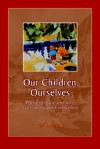 Our Children, Ourselves: Overcoming Fear and Stress and Restoring Peace in Our Lives - Carol Messmer