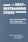 The Self Restraining State: Power And Accountability In New Democracies - Andreas Schedler