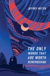The Only Words That Are Worth Remembering - Jeffrey Rotter