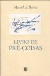 Livro de Pré-Coisas - Manoel de Barros