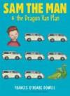 Sam the Man & the Dragon Van Plan - Frances O'Roark Dowell, Amy June Bates