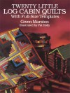 Twenty Little Log Cabin Quilts: With Full-Size Templates - Gwen Marston, Pat Holly