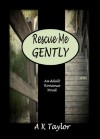 Rescue Me Gently - A.K. Taylor