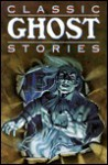 Classic Ghost Stories: Timeless Tales of Horrifying Hauntings - Molly Cooper