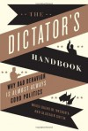 The Dictator's Handbook: Why Bad Behavior is Almost Always Good Politics - Bruce Bueno De Mesquita, Alastair Smith