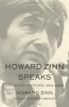 Howard Zinn Speaks: Collected Speeches 1963-2009 - Howard Zinn, Anthony Arnove