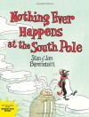 Nothing Ever Happens at the South Pole - Stan Berenstain, Jan Berenstain, Mike Berenstain
