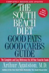 The South Beach Diet Good Fats/Good Carbs Guide: The Complete and Easy Reference for All Your Favorite Foods - Arthur Agatston