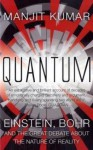 Quantum: Einstein, Bohr and the Great Debate About the Nature of Reality - Manjit Kumar