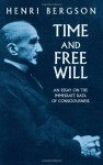 Time and Free Will: An Essay on the Immediate Data of Consciousness - Henri Bergson