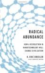 Radical Abundance: How a Revolution in Nanotechnology Will Change Civilization - K. Eric Drexler