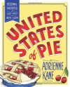 United States of Pie: Regional Favorites from East to West and North to South - Adrienne Kane