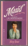 Maud: The Life of L.M. Montgomery - Harry Bruce