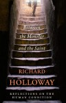 Between The Monster And The Saint: Reflections on the Human Condition - Richard Holloway