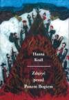 Zdążyć przed Panem Bogiem - Hanna Krall