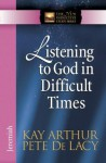 Listening to God in Difficult Times - Kay Arthur