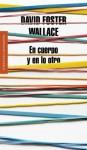 En cuerpo y en lo otro (Spanish Edition) - David Foster Wallace