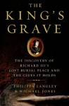 The King's Grave: The Discovery of Richard III's Lost Burial Place and the Clues It Holds - Philippa Langley, Michael Jones