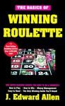 Basics Of Winning Roulette - J. Edward Allen