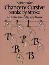 Chancery Cursive Stroke by Stroke - Arthur Baker