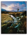 Landscape Beyond: A Journey into Photography - David Ward, Joe Cornish
