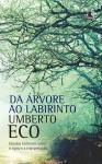 Da Árvore ao Labirinto: Estudos Históricos sobre o Signo e a Interpretação - Umberto Eco, Maurício Santana Dias