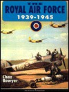 The Royal Air Force, 1939-1945 - Chaz Bowyer