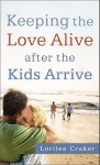Keeping the Love Alive After the Kids Arrive - Lorilee Craker