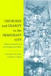 Churches and Charity in the Immigrant City: Religion, Immigration, and Civic Engagement in Miami - Alex Stepick, Terry Rey, Sarah J Mahler, Sarah Mahler