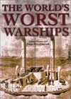 The World's Worst Warships: More Than 140 Years of Naval Disasters - Antony Preston
