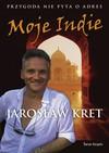 Moje Indie. Przygoda nie pyta o adres - ebook - Jarosław Kret