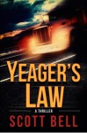 Yeager's Law (Abel Yeager Thrillers #1) - Scott Bell