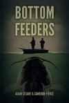 Bottom Feeders - Adam Cesare, Cameron Pierce