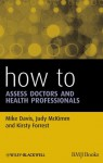 How to Assess Doctors and Health Professionals (HOW - How To) - Mike Davis, Judy McKimm, Kirsty Forrest