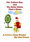 The Yellow Hen and The Baby Chick Find a Home: A Level 1 Easy Reader - Lisa Evans
