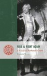Rise and Fight Again: The Life of Nathanael Greene - Spencer C. Tucker
