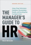 The Manager's Guide to HR: Hiring, Firing, Performance Evaluations, Documentation, Benefits, and Everything Else You Need to Know - Max Müller