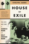 House of Exile: The Lives and Times of Heinrich Mann and Nelly Kroeger-Mann - Evelyn Juers