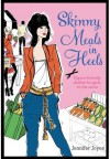 Skinny Meals in Heels: Skinny Dishes for Girls on the Move - Jennifer Joyce