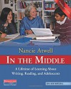 In the Middle, Third Edition: A Lifetime of Learning About Writing, Reading, and Adolescents - Nancie Atwell