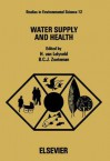 Water Supply and Health: Proceedings of an International Symposium, Noordwijkerhout, the Netherlands, 27-29 August 1980 - H. von Lelyveld, B.C.J. Zoeteman