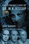 The Strange Case of Dr. M.K. Jessup - Gray Barker, Andrew Colvin, Jeffery Pritchett, John Keel, George Knapp, David Paulides, David Halperin