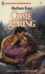 Come Spring (Harlequin Superromance No. 124) - Barbara Kaye